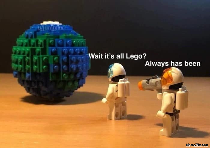 Wait its all lego Always has been meme