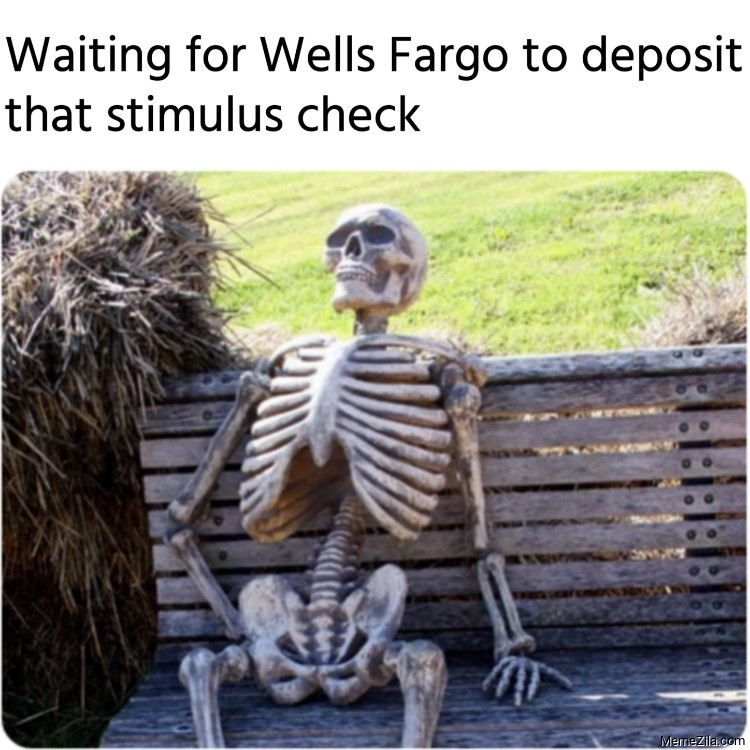 Waiting for Wells Fargo to deposit that stimulus check meme