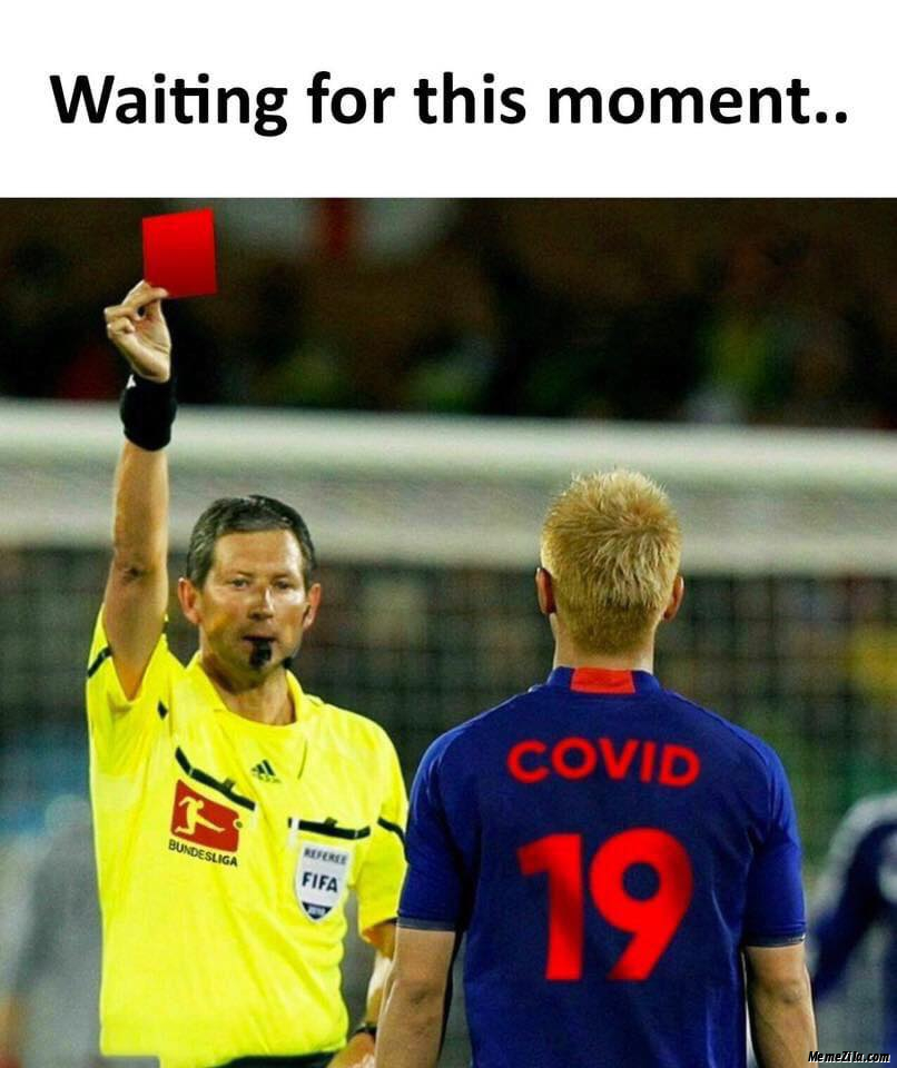 Waiting for this moment Red card two covid-19 meme