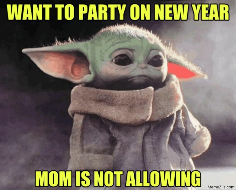 Want to party on new year Mom is not allowing meme