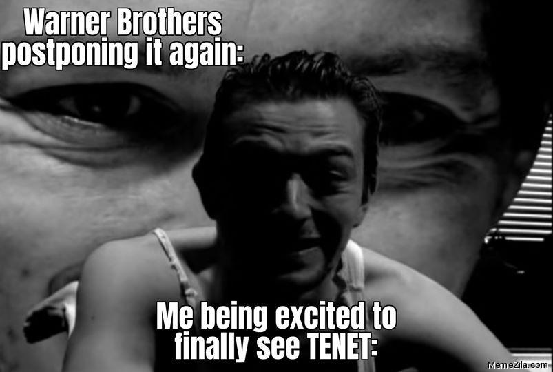 Warner brothers postponing it again Me being excited to finally see Tenet meme
