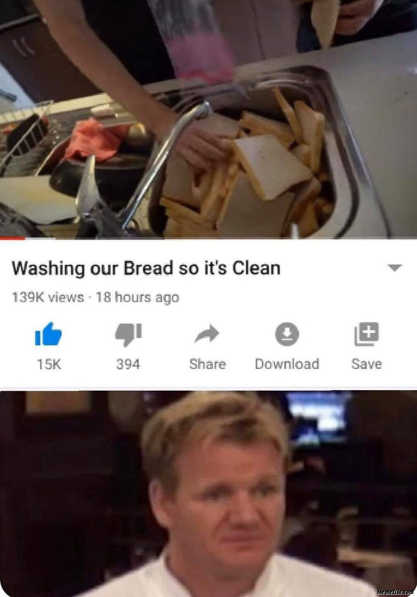 Washing our bread so its clean meme