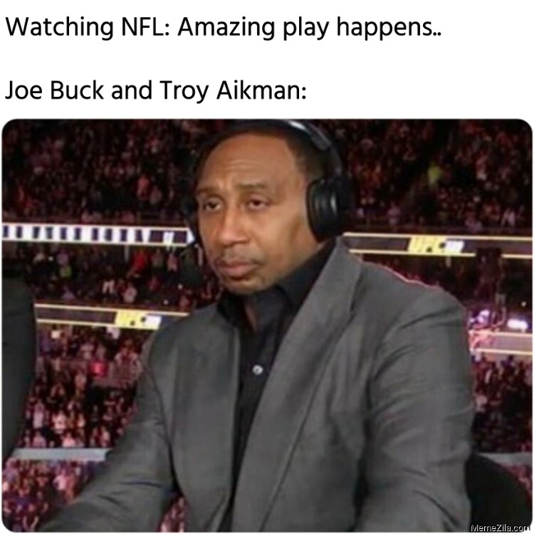 Watching NFL Amazing play happens Meanwhile Joe Buck and Troy Aikman meme