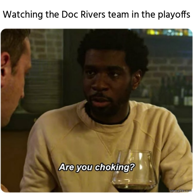Watching the Doc Rivers team in the playoffs meme