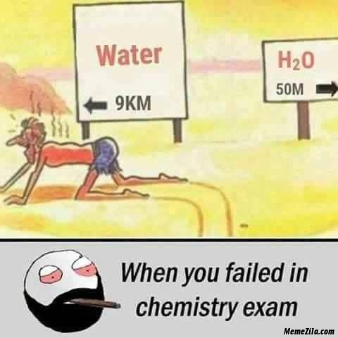 Water 9 km vs 50m when you failed in chemistry exam meme