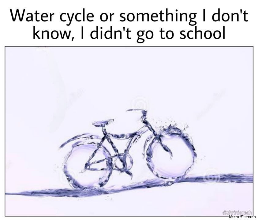 Water cycle or something I dont know I didnt go to school meme