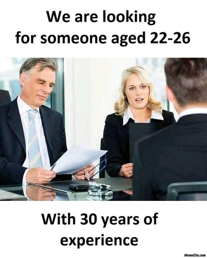 We are looking for someone aged 22 26 With 30 years of experience meme