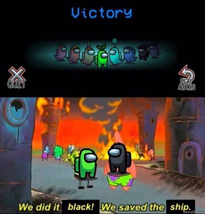 We did it black We saved the ship meme