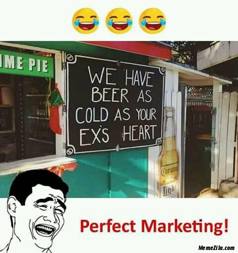 We have beer as cold as your exs heart meme