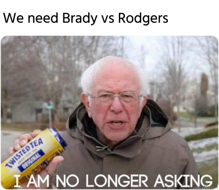 We need Brady vs Rodgers I am no longer asking meme