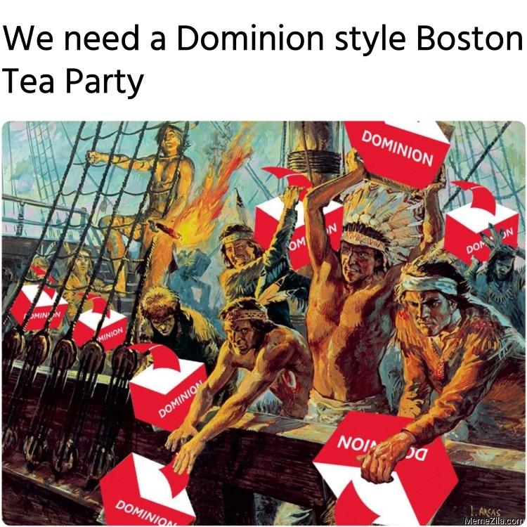 We need a Dominion style Boston Tea Party meme