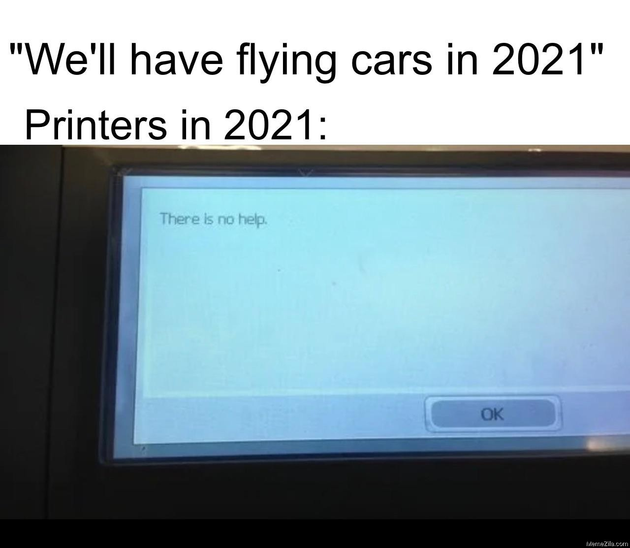 We will have flying cars in 2021 Printers in 2021 meme