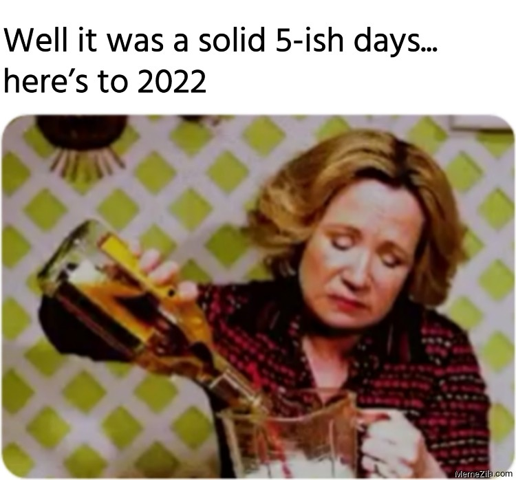 Well it was a solid 5-ish days Heres to 2022 meme