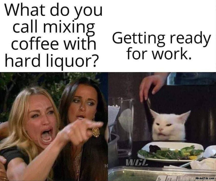 What do you call mixing coffee with hard liquor Getting ready for work meme