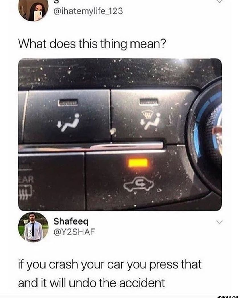What does this thing mean If you crash your car you press that and it will undo the accident meme