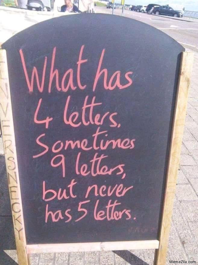 What has 4 letters sometimes 9 letters but never has 5 letters meme