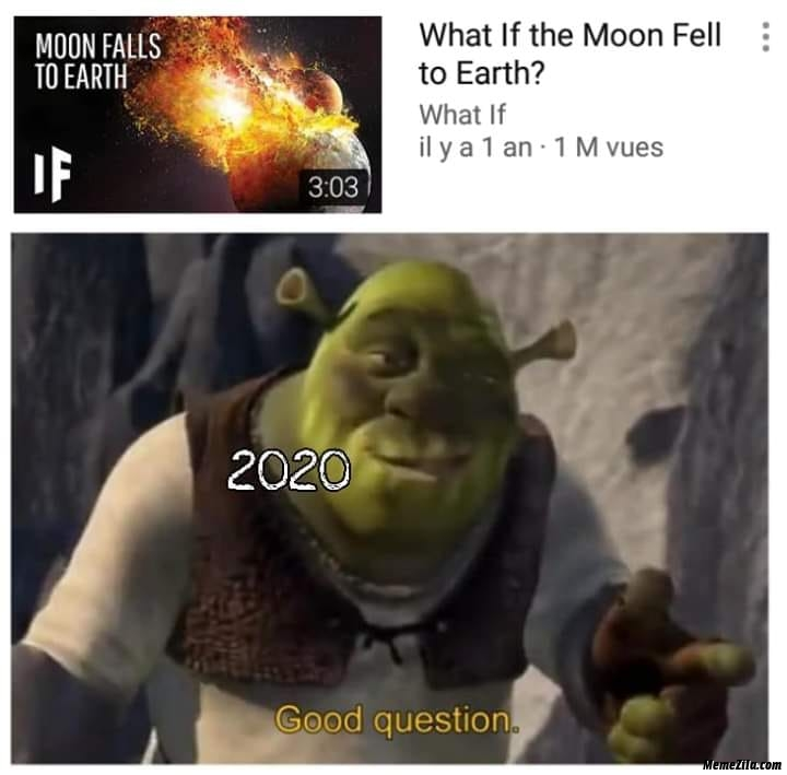 What if the moon failed to earth 2020 good question meme