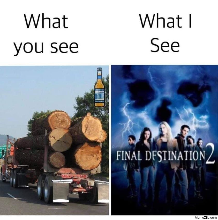 What you see What I see Final Destination 2 meme
