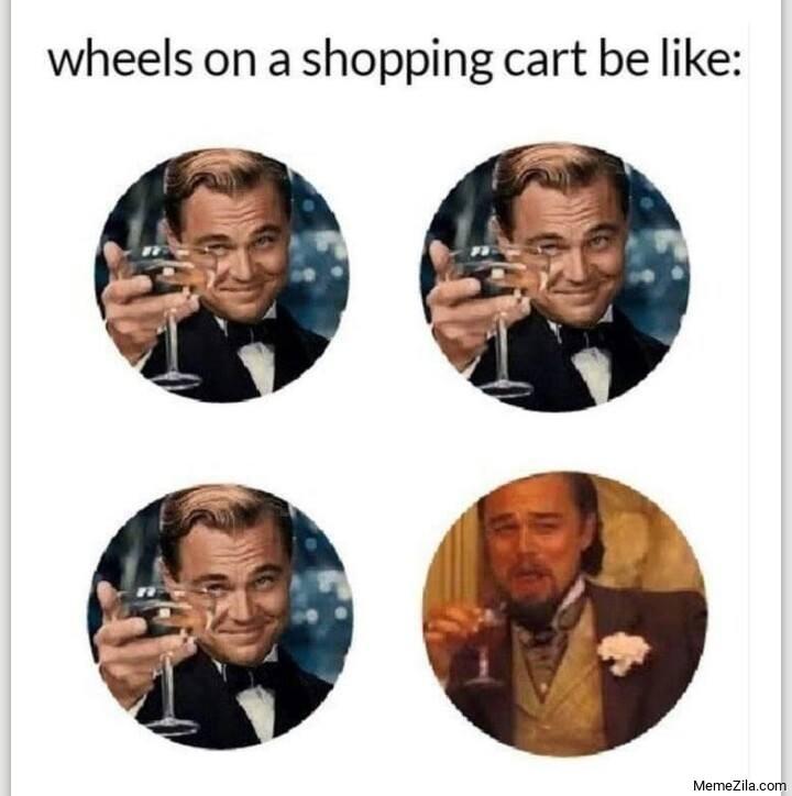 Wheels on a shopping cart be like meme