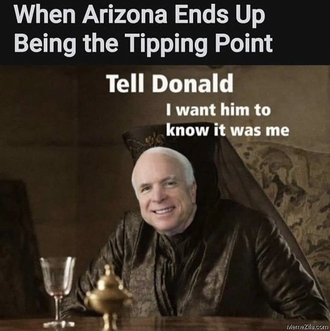 When Arizona ends up being tipping point Tell Donald I want him to know it was me meme