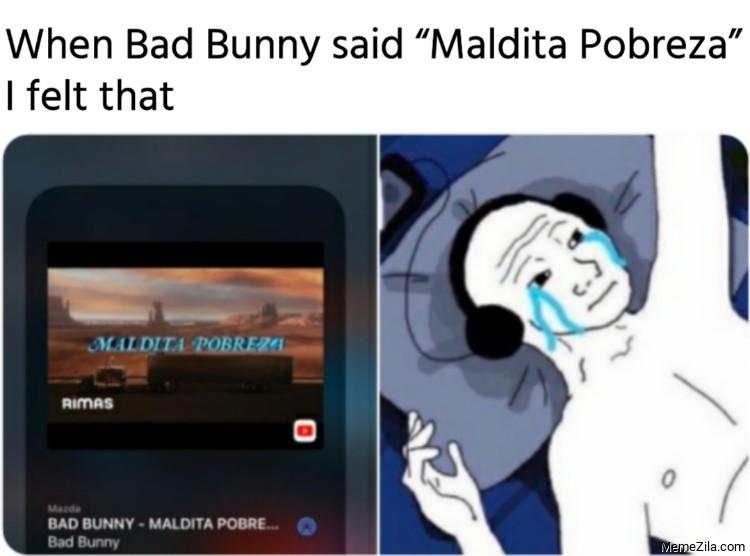When Bad Bunny said Maldita Pobreza I felt that meme