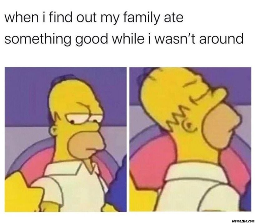 When I find out my family ate something good while I wasnt around meme