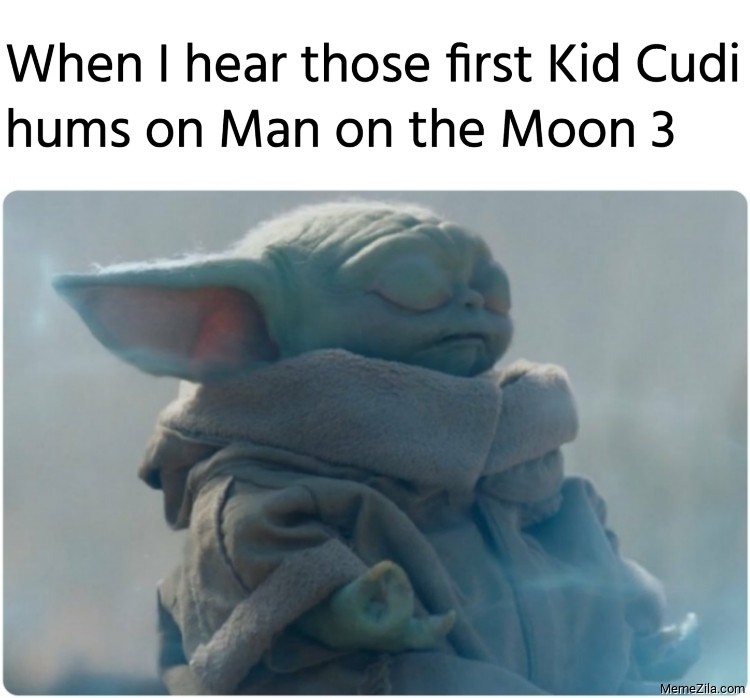 When I hear those first Kid Cudi hums on Man on the Moon 3 meme