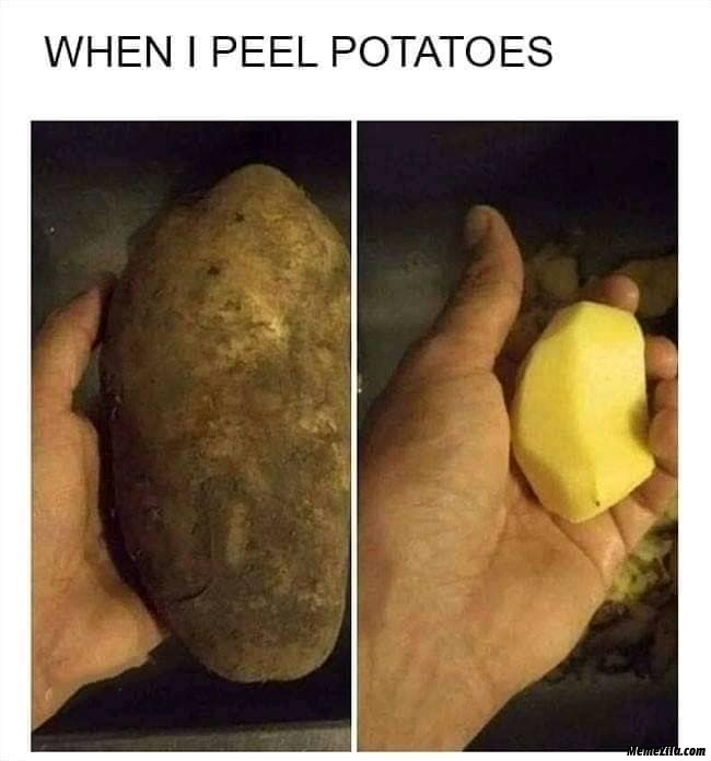 When I peel potatoes meme