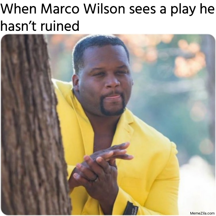 When Marco Wilson sees a play he hasnt ruined meme