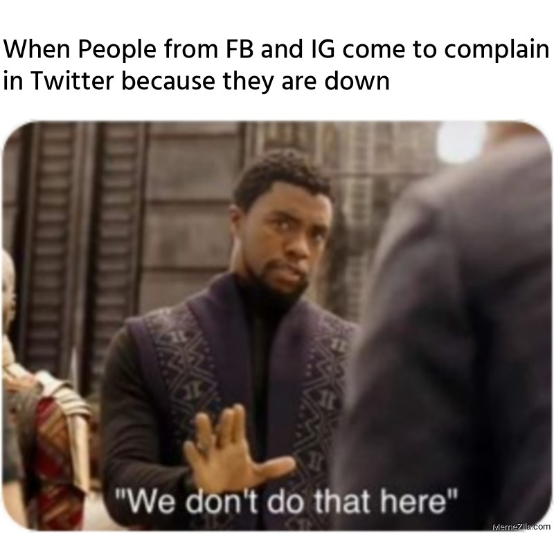 When People from FB and IG come to complain in Twitter because they are down meme