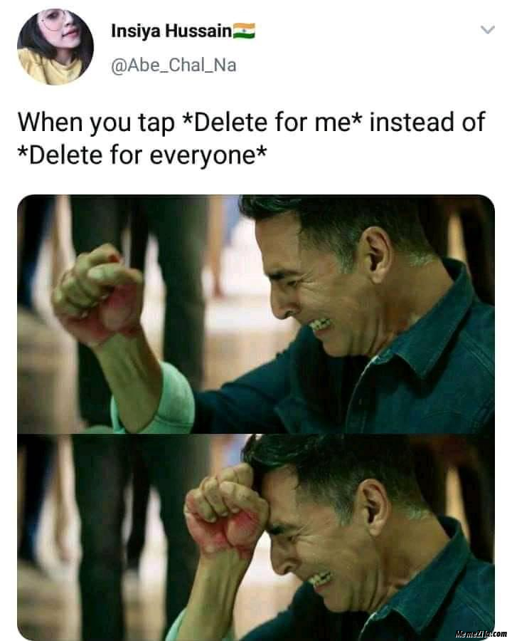 When You tap Delete for me instead of Delete for everyone meme