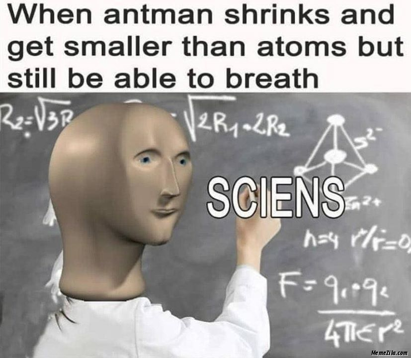 When antman strings and get smaller than atoms but still be able to breath meme