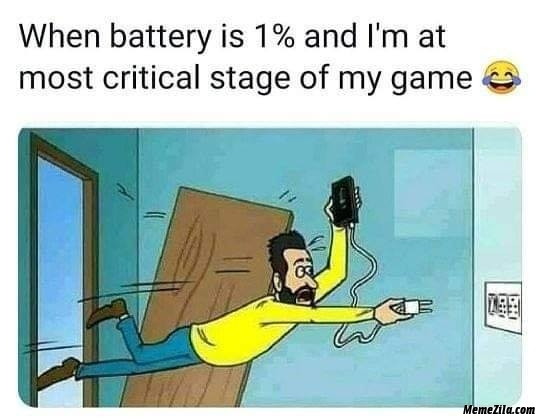 When battery is 1 percent and I am at most critical stage in my game meme