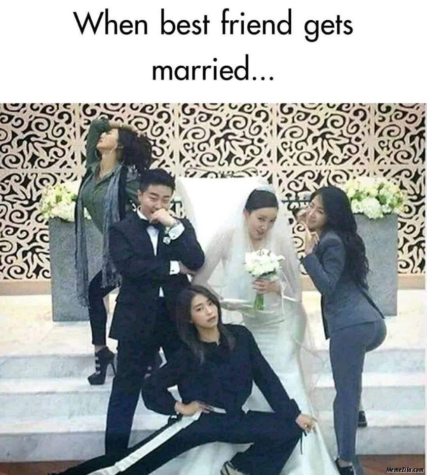 When best friend gets married meme