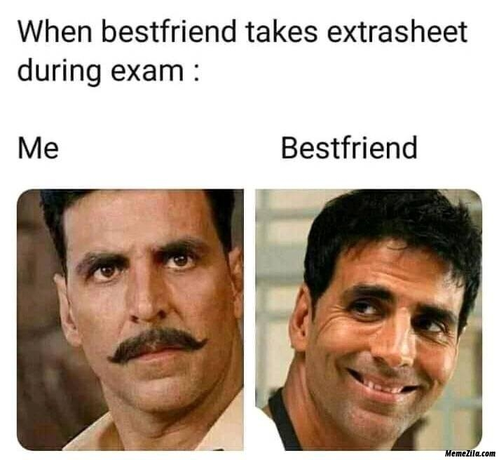 When bestfriend takes extrasheet during exam Me vs bestfriend meme