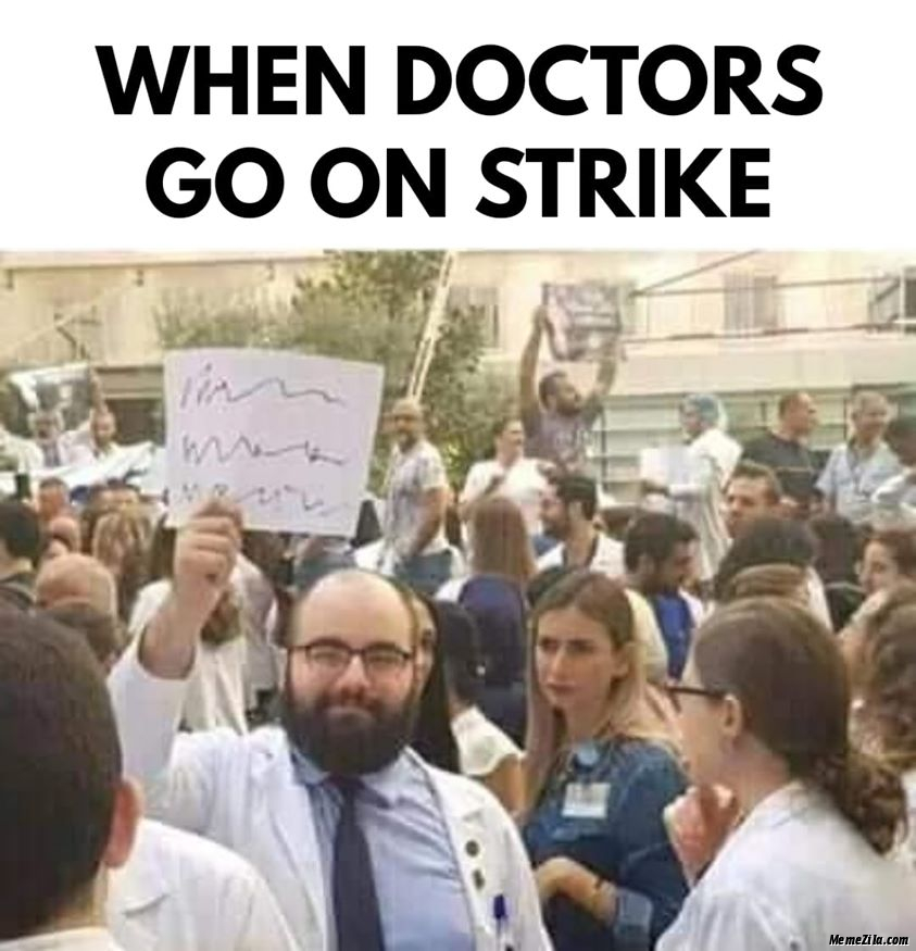When doctors go on strike meme
