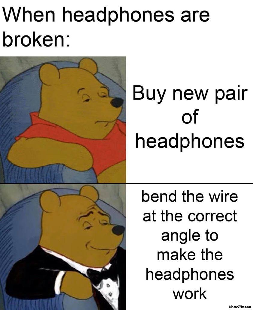 When headphones are broken meme