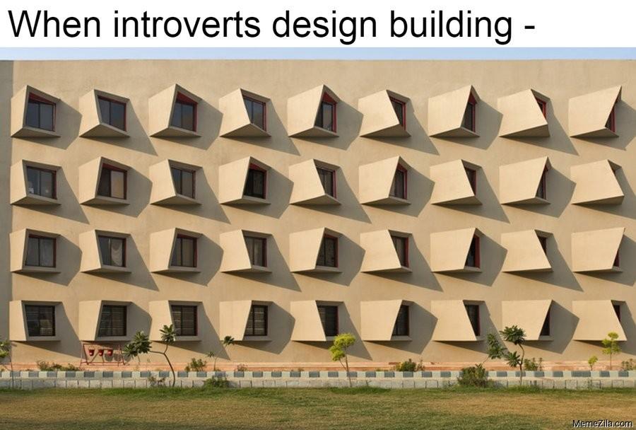 When introverts design building meme