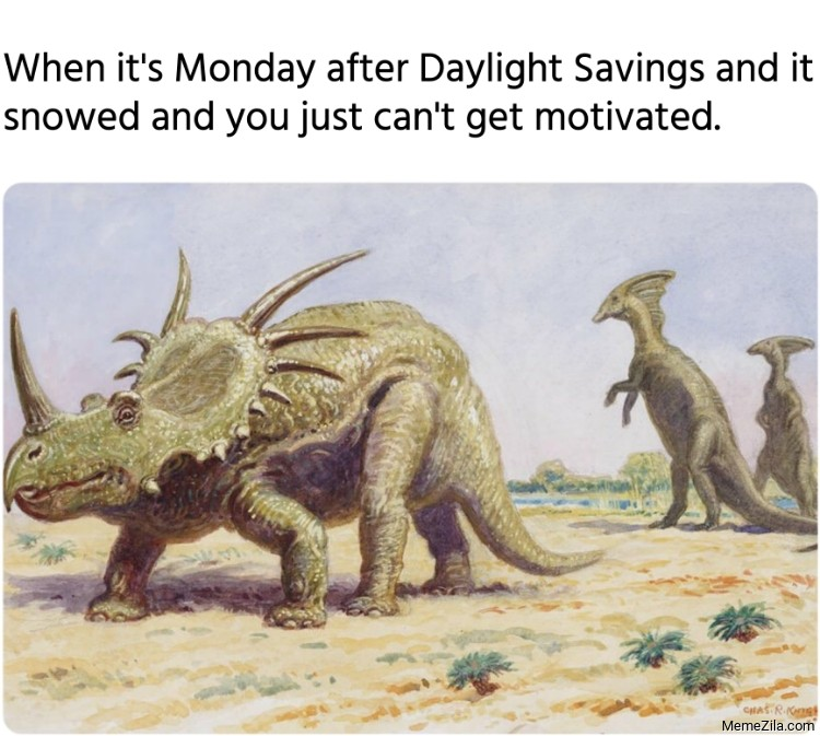 When its Monday after Daylight Savings and it snowed and you just cant get motivated meme