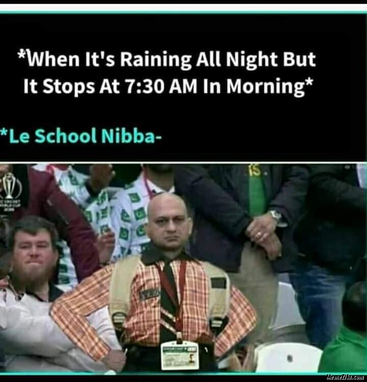 When its raining all night but it stops at 7:30 am in morning meme