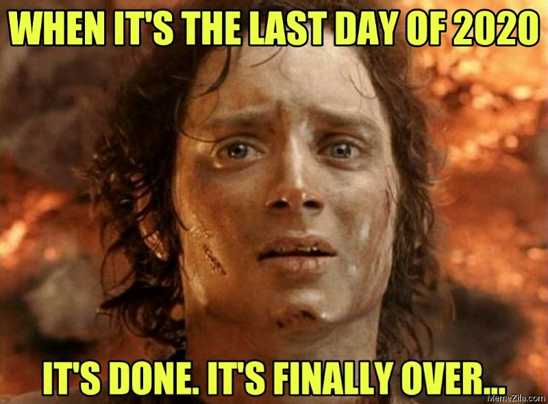 When its the last day of 2020 Its done Its finally over meme