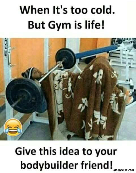 When its too cold but gym is life meme