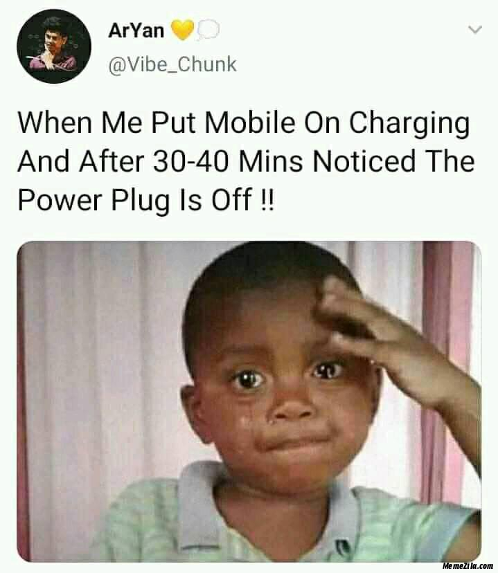 When me put mobile on charging and after 30 40 mins noticed the power plug is off meme