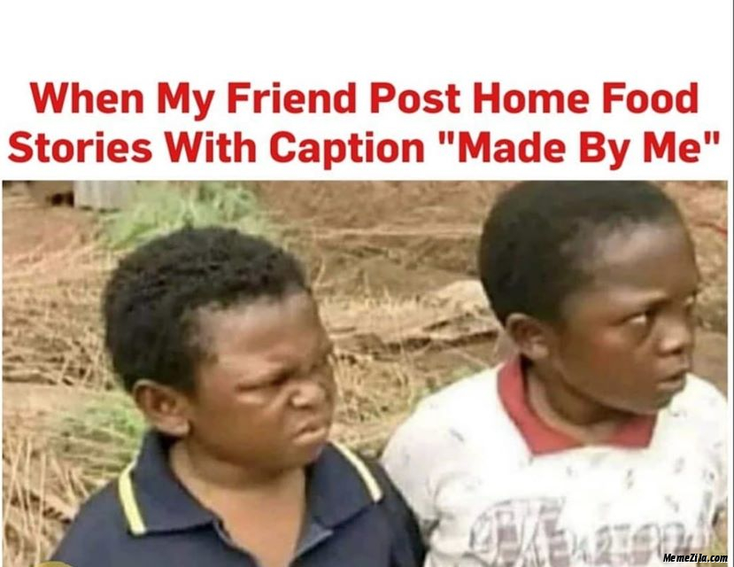 When my friend posts home food stories with caption Made By Me meme