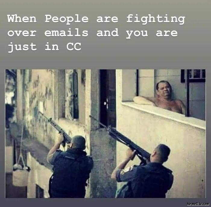 When people are fighting over emails and you are just in cc meme