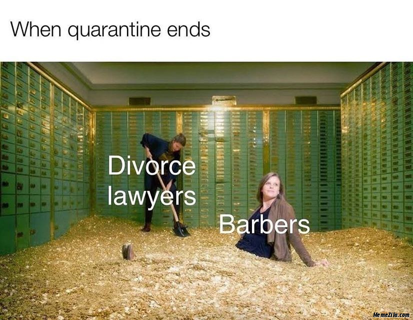 When quarantine ends Divorce lawyers Barbers meme