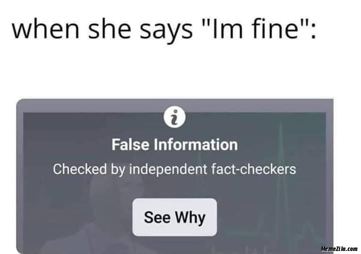 When she says Im fine False information Checked by independent fact checkers See why meme