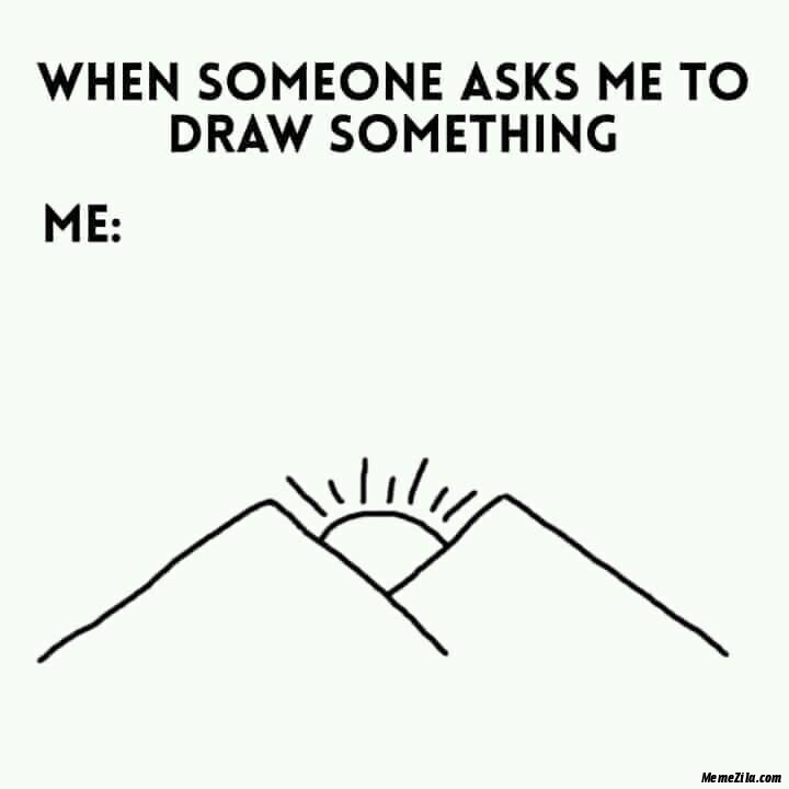 When someone asks me to draw something meme
