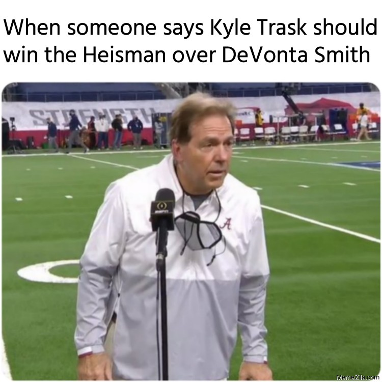 When someone says Kyle Trask should win the Heisman over DeVonta Smith meme