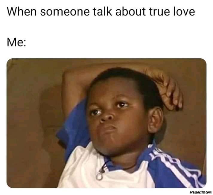 When someone talk about true love meme